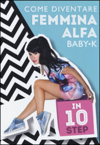 Libro Come diventare femmina Alfa in 10 step Baby K
