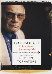 Io lo chiamo cinematografo - Francesco Rosi,Giuseppe Tornatore - copertina