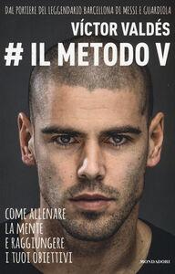 Foto Cover di Il metodo V, Libro di Víctor Valdés, edito da Mondadori