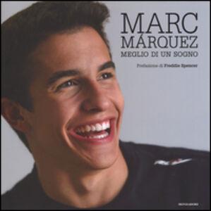 Foto Cover di Marc Márquez. Meglio di un sogno, Libro di Emilio Pérez de Rozas, edito da Mondadori