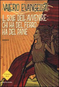 Foto Cover di Chi ha del ferro ha del pane. Il sole dell'avvenire. Vol. 2, Libro di Valerio Evangelisti, edito da Mondadori
