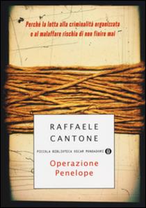 Libro Operazione Penelope. Perché la lotta alla criminalità organizzata e al malaffare rischia di non finire mai Raffaele Cantone
