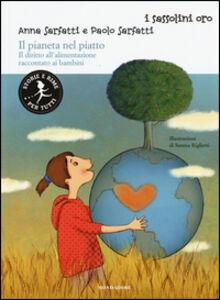 Foto Cover di Il pianeta nel piatto. Il diritto all'alimentazione raccontato ai bambini, Libro di Anna Sarfatti,Paolo Sarfatti, edito da Mondadori