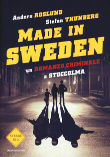 Made in Sweden. Un romanzo criminale a Stoccolma - Anders Roslund,Stefan Thunberg - copertina