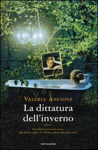 Foto Cover di La dittatura dell'inverno, Libro di Valeria Ancione, edito da Mondadori