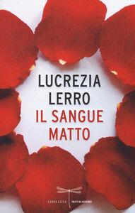 Foto Cover di Il sangue matto, Libro di Lucrezia Lerro, edito da Mondadori