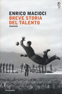 Foto Cover di Breve storia del talento, Libro di Enrico Macioci, edito da Mondadori