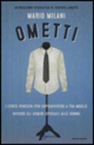 Libro Ometti. I cento pensieri per sopravvivere a tua moglie ovvero gli uomini spiegati alle donne Mario Milani