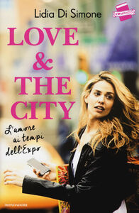 Libro Love & the city. L'amore ai tempi dell'Expo Lidia Di Simone
