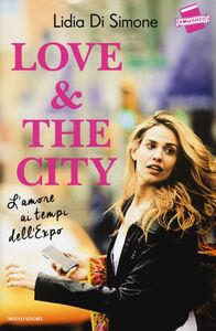 Libro Love & the city. L'amore ai tempi dell'Expo Lidia Di Simone