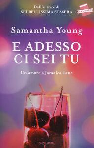 Foto Cover di E adesso ci sei tu. Un amore a Jamaica Lane, Libro di Samantha Young, edito da Mondadori