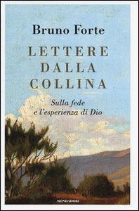 Foto Cover di Lettere dalla collina. Sulla fede e l'esperienza di Dio, Libro di Bruno Forte, edito da Mondadori