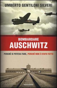 Bombardare Auschwitz. Perch...