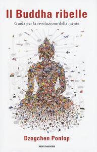 Libro Il Buddha ribelle. Guida per la rivoluzione della mente Dzogchen Ponlop