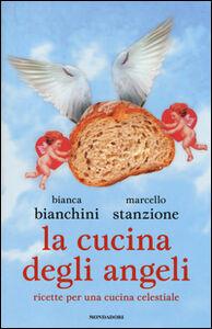 Libro La cucina degli angeli. Ricette per una cucina celestiale Bianca Bianchini , Marcello Stanzione