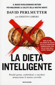 Libro La dieta intelligente. Perché grano, carboidrati e zuccheri minacciano il nostro cervello David Perlmutter , Kristin Loberg