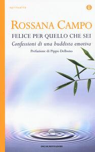 Libro Felice per quello che sei. Confessioni di una buddhista emotiva Rossana Campo