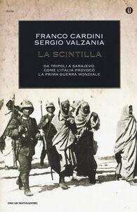 Libro La scintilla. Da Tripoli a Sarajevo: come l'Italia provocò la prima guerra mondiale Franco Cardini , Sergio Valzania