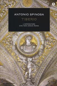 Foto Cover di Tiberio. L'imperatore che non amava Roma, Libro di Antonio Spinosa, edito da Mondadori