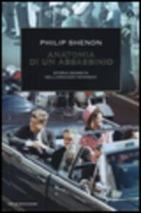 Foto Cover di Anatomia di un assassinio. Storia segreta dell'omicidio Kennedy, Libro di Philip Shenon, edito da Mondadori