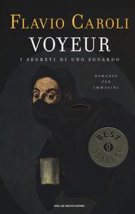 Libro Voyeur. I segreti di uno sguardo. Romanzo per immagini Flavio Caroli