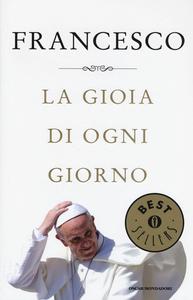Libro La gioia di ogni giorno Francesco (Jorge Mario Bergoglio)