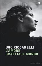 Libro L' amore graffia il mondo Ugo Riccarelli
