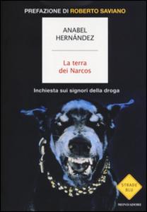 Libro La terra dei Narcos. Inchiesta sui signori della droga Anabel Hernández