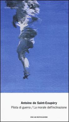 Pilota di guerra-La morale dell'inclinazione - Antoine de Saint-Exupéry - copertina