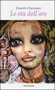 Libro Le età dell'oro Carlotta Tagliarini