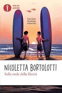 Libro Sulle onde della libertà Nicoletta Bortolotti