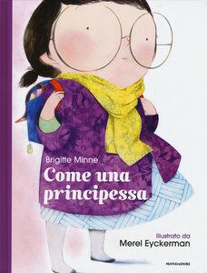 Foto Cover di Come una principessa, Libro di Brigitte Minne,Merel Eyckerman, edito da Mondadori 0