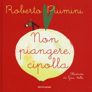 Libro Non piangere, cipolla Roberto Piumini , Gaia Stella 0