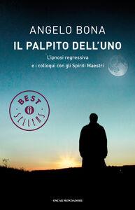 Libro Il palpito dell'Uno. L'ipnosi regressiva e i colloqui con gli spiriti maestri Angelo Bona