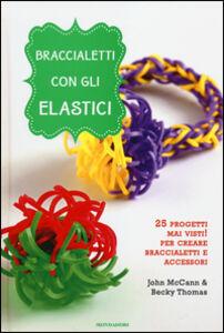 Foto Cover di Braccialetti con gli elastici, Libro di John McCann,Becky Thomas, edito da Mondadori 0