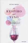 Libro Il respiro del vino. Conoscere il profumo del vino per bere con maggior piacere  Luigi Moio