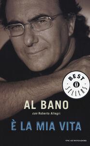 Libro È la mia vita Al Bano , Roberto Allegri