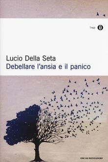 Debellare l'ansia e il panico - Lucio Della Seta - copertina