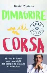 Foto Cover di Dimagrire di corsa, Libro di Daniel Fontana, edito da Mondadori