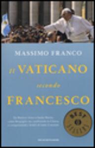 Libro Il Vaticano secondo Francesco. Da Buenos Aires a Santa Marta: come Bergoglio sta cambiando la Chiesa e conquistando i fedeli di tutto il mondo Massimo Franco