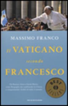 Il Vaticano secondo Francesco. Da Buenos Aires a Santa Marta: come Bergoglio sta cambiando la Chiesa e conquistando i fedeli di tutto il mondo - Massimo Franco - copertina