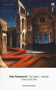 Libro Tre imperi... mancati. Cronaca 1922-1945 Aldo Palazzeschi
