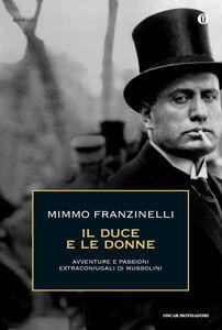 Libro Il duce e le donne. Avventure e passioni extraconiugali di Mussolini Mimmo Franzinelli