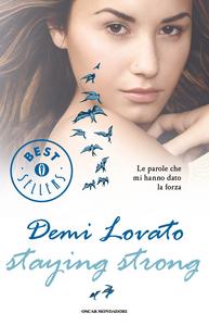 Libro Staying strong. Le parole che mi hanno dato la forza Demi Lovato