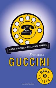 Libro Nuovo dizionario delle cose perdute Francesco Guccini