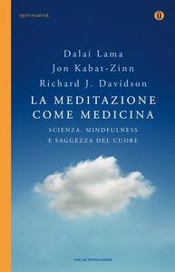 Foto Cover di La meditazione come medicina. Scienza, mindfulness e saggezza del cuore, Libro di AA.VV edito da Mondadori