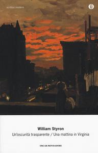 Libro Un' oscurità trasparente-Una mattina in Virginia William Styron