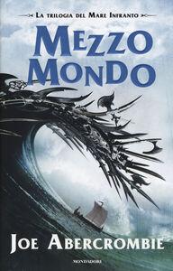 Foto Cover di Mezzo mondo. Trilogia del mare infranto, Libro di Joe Abercrombie, edito da Mondadori