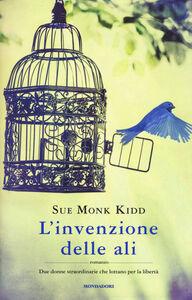 Libro L' invenzione delle ali Sue M. Kidd