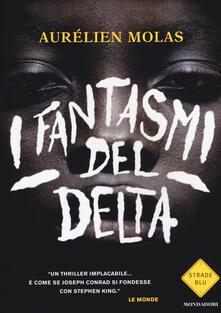 I fantasmi del delta - Aurélien Molas - copertina